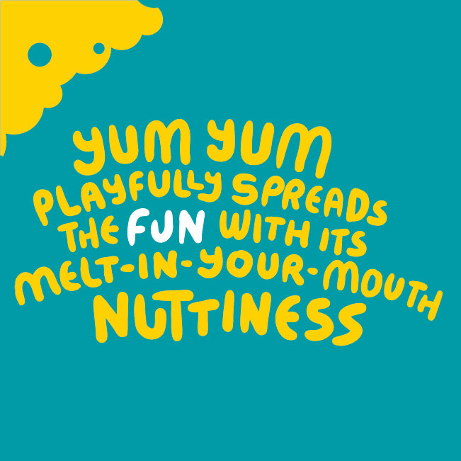 Yum Yum playfully spreads the fun with is melt in your mouth nuttiness